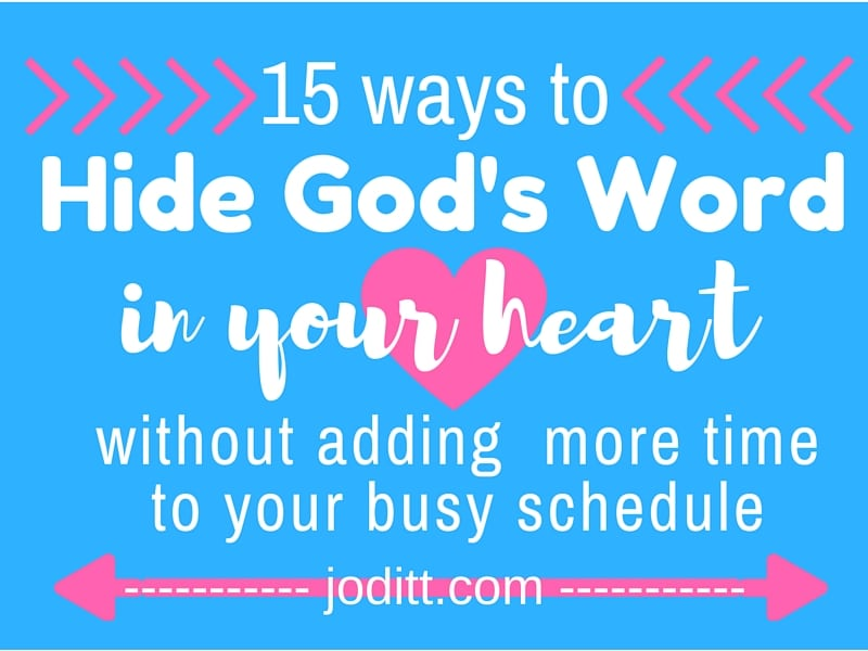 15 Ways to Hide God's Word in Your Heart Without Adding More Time to Your Busy Schedule