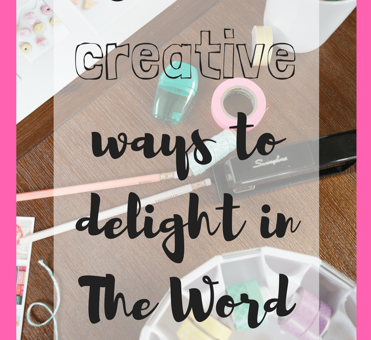 5 Fun & Creative Ways to Delight in The Word of God