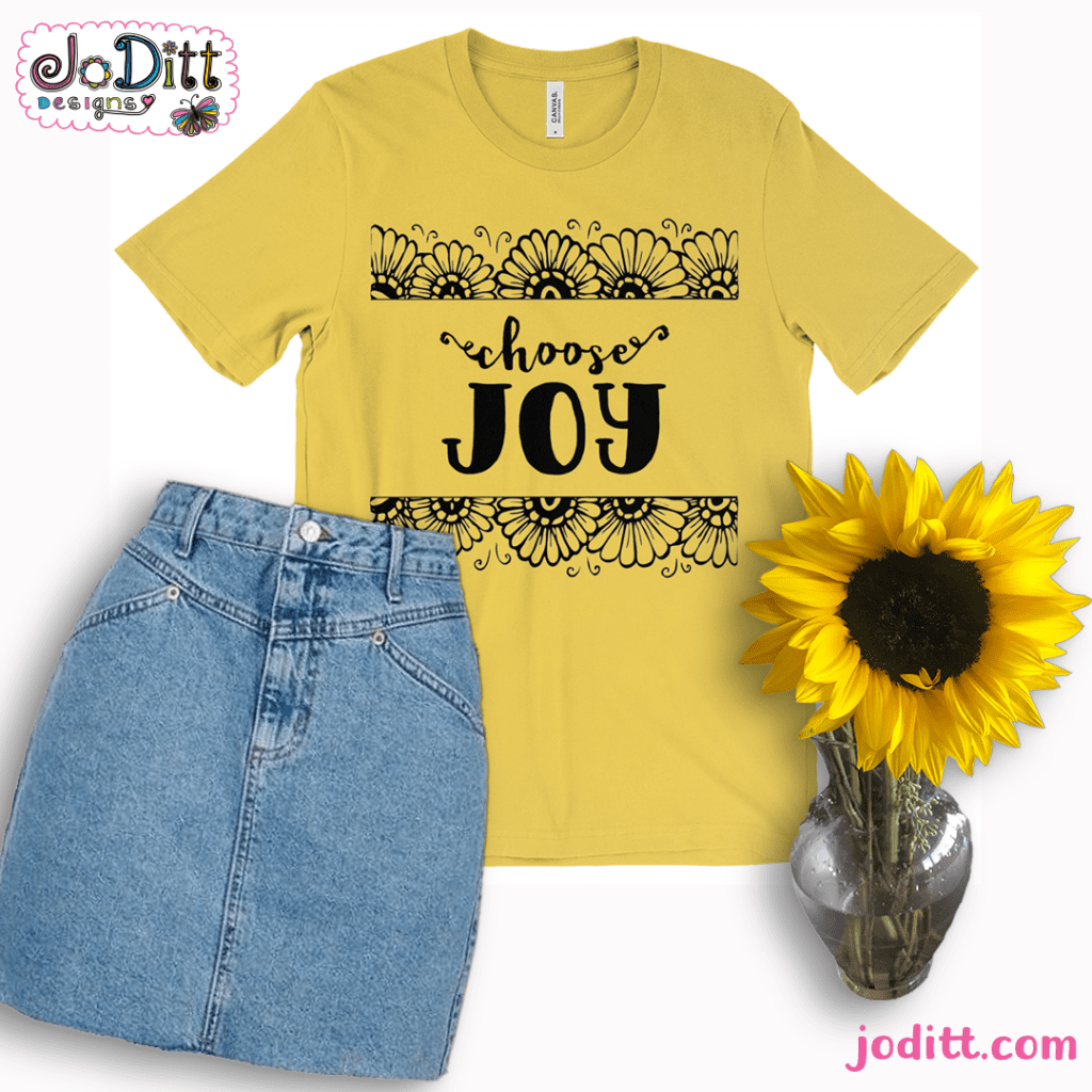 Choose Joy Tshirt by JoDitt Designs