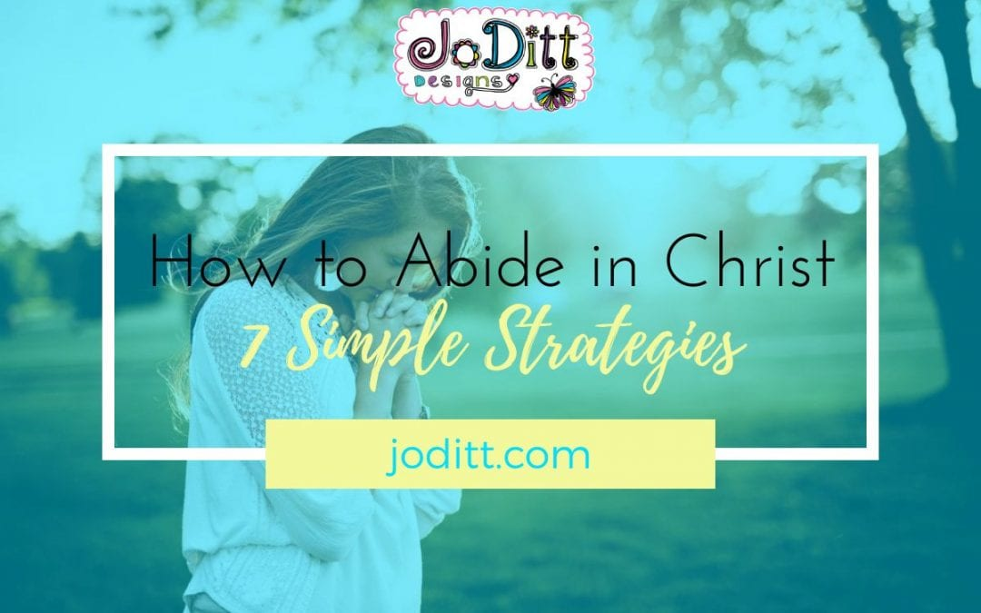 How to Abide in Christ – Seven Simple Strategies