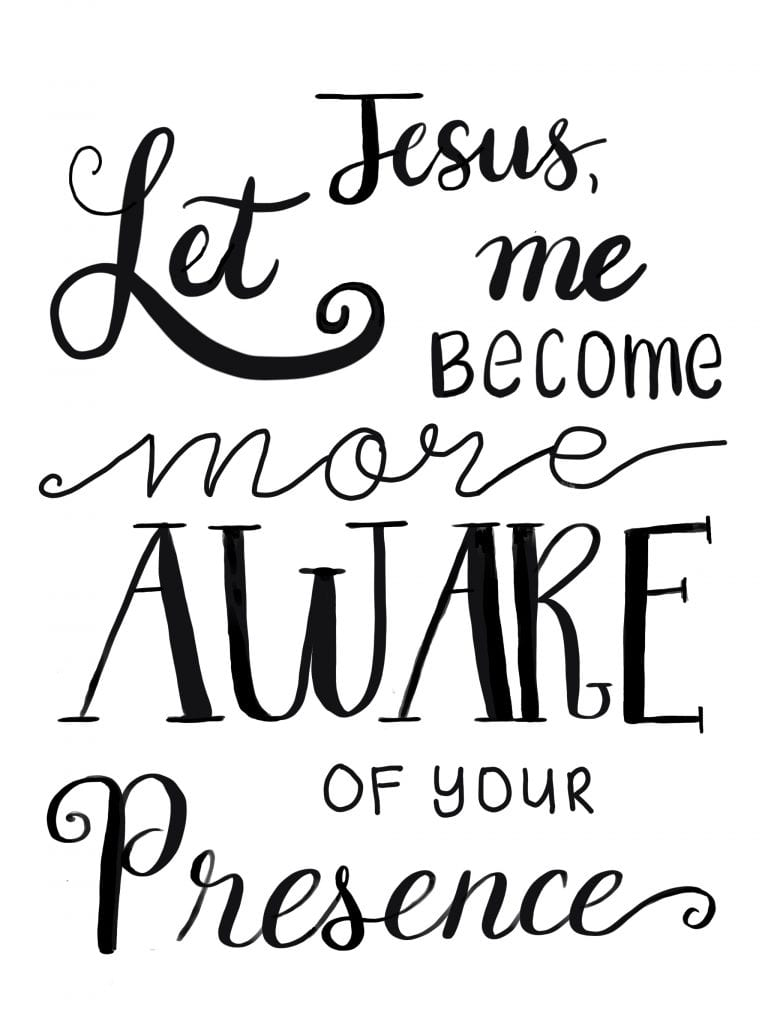Jesus let me become more aware of your presence